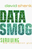 David Shenk: Data Smog: Surviving the Information Glut