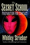 Strieber, Whitley: The Secret School: Preparation for Contact
