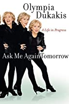 Ask Me Again Tomorrow: A Life in Progress by…