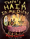 Larson, Gary: There&#39;s a Hair in My Dirt! : A Worm&#39;s Story