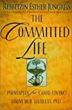 Jungreis, Esther: The Committed Life: Principles for Good Living from Our Timeless Past