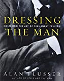 Flusser, Alan J.: Dressing the Man: Mastering the Art of Permanent Fashion
