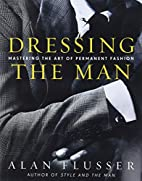 Dressing the Man : Mastering the Art of…