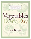 Bishop, Jack: Vegetables Every Day: The Definitive Guide to Buying and Cooking Today's Produce, With More Than 350 Recipes