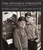 Banks, Russell: The Invisible Stranger: The Patten, Maine, Photographs of Arturo Patten