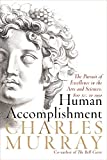 Murray, Charles: Human Accomplishment: The Pursuit of Excellence in the Arts and Sciences, 800 B.C. to 1950