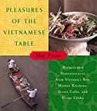 Pham, Mai: Pleasures of the Vietnamese Table: Recipes and Reminiscences from Vietnam's Best Market Kitchens, Street Cafes, and Home Cooks