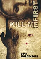 Kill Me First by Kate Morgenroth