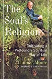 Moore, Thomas: The Soul&#39;s Religion: Cultivating a Profoundly Spiritual Way of Life