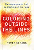 Schank, Roger C.: Coloring Outside the Lines: Raising a Smarter Kid by Breaking All the Rules