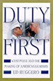 Ruggero, Ed: Duty First: West Point and the Making of American Leaders