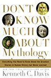 Kenneth C. Davis: Don't Know Much About Mythology: Everything You Need to Know About the Greatest Stories in Human History but Never Learned
