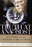 Schmidt, Susan: Truth at Any Cost : Ken Starr and the Unmaking of Bill Clinton