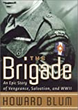Howard Blum: The Brigade: An Epic Story of Vengeance, Salvation, and World War II