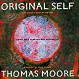 Moore, Thomas: Original Self: Living With Paradox and Authenticity