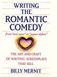 Mernit, Billy: Writing the Romantic Comedy: The Art and Craft of Writing Screenplays That Sell