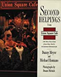 Meyer, Danny: Second Helpings from Union Square Cafe: 140 New Favorites from New York's Acclaimed Restaurant