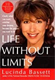 Bassett, Lucinda: Life Without Limits: Clarify What You Want, Redefine Your Dreams, Become the Person You Want to Be