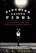 Pitching Around Fidel: A Journey Into the…