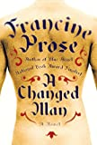 Prose, Francine: A Changed Man