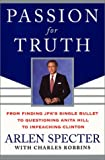 Specter, Arlen: Passion for Truth : From Finding JFK's Single Bullet to Questioning Anita Hill to Impeaching Clinton