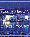 Young, Daniel: Made in Marseille: Food and Flavors from France's Mediterranean Seaport