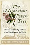Rocco, Fiammetta: The Miraculous Fever-Tree: Malaria and the Quest for Quinine, the Cure That Changed the World