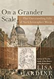 Lisa Jardine: On a Grander Scale: The Outstanding Life of Sir Christopher Wren