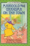 Calmenson, Stephanie: Marigold and Grandma on the Town (I Can Read Book 2)