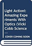 Cobb, Vicki: Light Action! Amazing Experiments with Optics