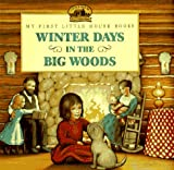 Wilder, Laura Ingalls: Winter Days in the Big Woods: Adapted from the Little House Books by Laura Ingalls Wilder (My First Little House Picture Books)