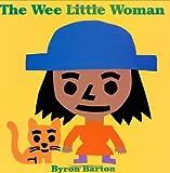 Barton, Byron: The Wee Little Woman