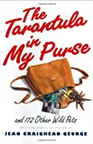 George, Jean Craighead: The Tarantula in My Purse: And 172 Other Wild Pets