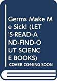Berger, Melvin: Germs Make Me Sick! (Let's-Read-and-Find-Out Science Books)