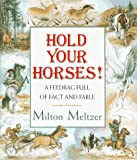 Meltzer, Milton: Hold Your Horses!: A Feedbag Full of Fact and Fable