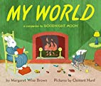 My World: A Companion to Goodnight Moon by…