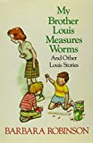 Robinson, Barbara: My brother Louis measures worms and other Louis stories
