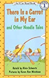 Schwartz, Alvin: There Is a Carrot in My Ear and Other Noodle Tales