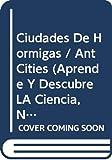 Dorros, Arthur: Ciudades De Hormigas / Ant Cities (Aprende Y Descubre La Ciencia, Nivel 2) (Spanish Edition)