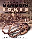 Giblin, James Cross: The Mystery of the Mammoth Bones and How It Was Solved