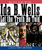 Myers, Walter Dean: Ida B. Wells: Let the Truth Be Told