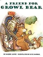 A Friend for Growl Bear by Margot Austin