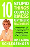 Schlessinger, Laura C.: 10 Stupid Things Couples Do to Mess Up Their Relationships