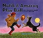 Nutik & Amaroq Play Ball by Jean Craighead…