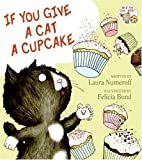 If You Give a Cat a Cupcake by Numeroff…