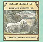 Higglety Pigglety Pop!: Or There Must Be…