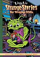 Little Lit: Strange Stories for Strange Kids…