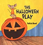 The Halloween Play by Felicia Bond