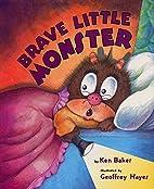 Brave Little Monster by Ken Baker