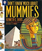 Don't Know Much About Mummies by Kenneth C.…